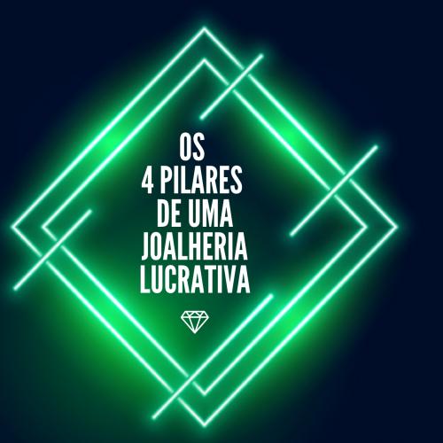 OS 4 PILARES DE UMA JOALHERIA LUCRATIVA